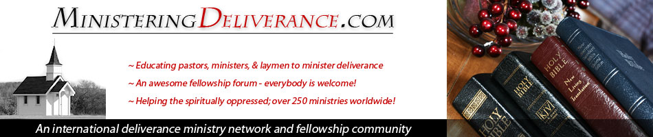 Ministering Deliverance.com - Fellowship for deliverance ministers and help for the oppressed and in spiritual warfare
